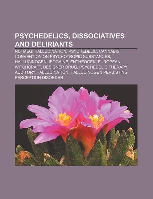 Psychedelics, Dissociatives and Deliriants: Nutmeg, Hallucination, Psychedelic, Cannabis, Convention on Psychotropic Substances, Hallucinogen