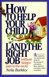 How to Help Your Child Land the Right Job: (Without Being a Pain in the Neck)