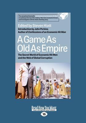 A Game as Old as Empire: The Secret World of Economic Hit Men and the Web of Global Corruption