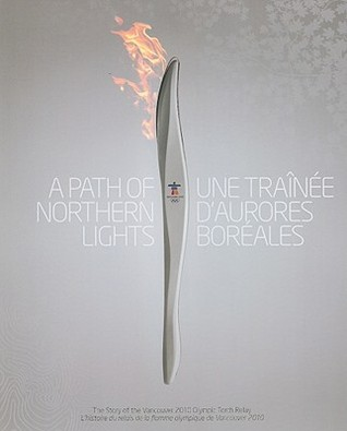 A Path of Northern Lights/Une Trainee D'Aurores Boreales: The Story of the Vancouver 2010 Olympic Torch Relay/L'Histoire Du Relais de La Flamme Olympique de Vancouver 2010