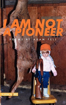 I Am Not a Pioneer by Adam Fell