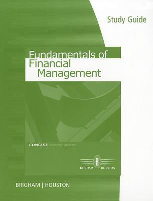 Study Guide for Brigham/Houston's Fundamentals of Financial Management, Concise Edition, 7th