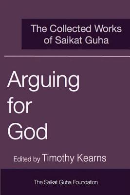 Arguing for God: The Collected Works of Saikat Guha