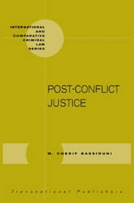 Post Conflict Justice (International And Comparative Criminal Law Series)