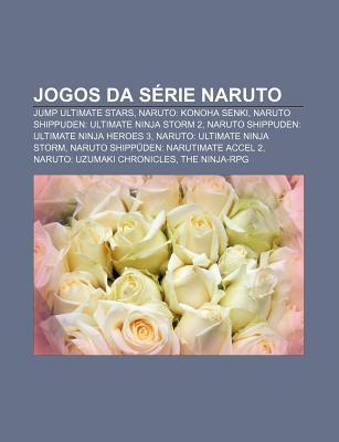 Jogos Da Serie Naruto: Jump Ultimate Stars, Naruto: Konoha Senki, Naruto Shippuden: Ultimate Ninja Storm 2