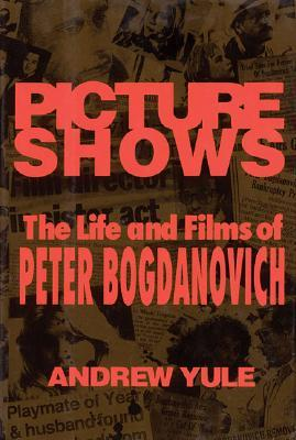 Picture Shows the Life and Films of Peter Bogdanovich