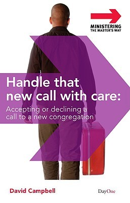 Handle That New Call With Care: Accepting Or Declining A Call To A New Congregation (Ministering The Master's Way)