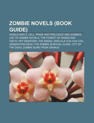 Zombie Novels: World War Z, Cell, Pride and Prejudice and Zombies, the Rising, the Forest of Hands and Teeth, Pet Sematary