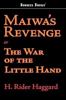 Maiwa's Revenge: Or The War Of The Little Hand