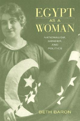 Ebook Egypt as a Woman: Nationalism, Gender, and Politics by Beth Baron read!