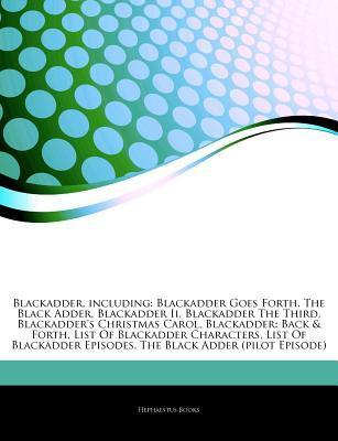 Articles on Blackadder, Including: Blackadder Goes Forth, the Black Adder, Blackadder II, Blackadder the Third, Blackadder's Christmas Carol, Blackadder: Back & Forth, List of Blackadder Characters, List of Blackadder Episodes