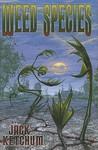 Weed Species by Jack Ketchum