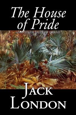 The House of Pride and Other Tales of Hawaii by Jack London, Fiction, Action & Adventure