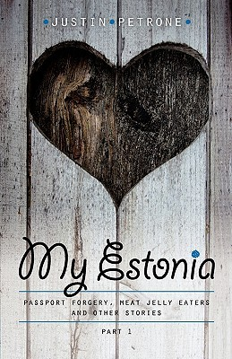 My Estonia. Passport Forgery, Meat Jelly Eaters, And Other Stories (Minu..., # 13)