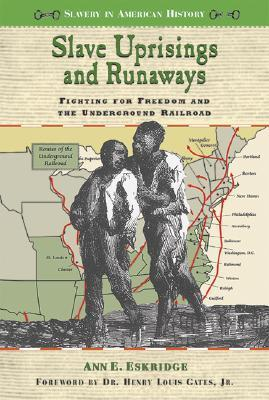 Slave Uprisings and Runaways: Fighting for Freedom and the Underground Railroad
