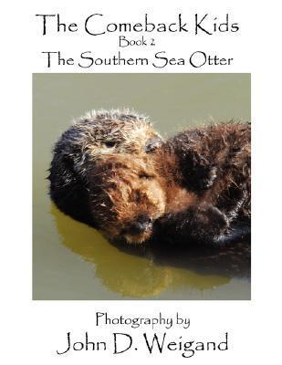 """""""the Comeback Kids"""" Book 2, the Southern Sea Otter"""
