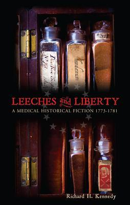 Leeches and Liberty: A Medical Historical Fiction (1773-1781)