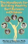 The Handbook for Building Healthy Self-Esteem in Children