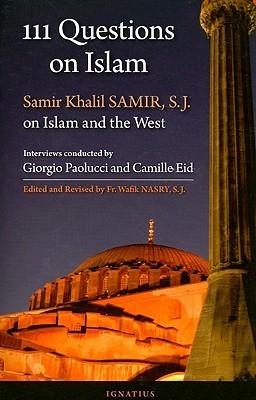 111 Questions on Islam: Samir Khalil Samir, S.J. on Islam and the West