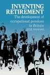 Inventing Retirement: The Development of Occupational Pensions in Britain
