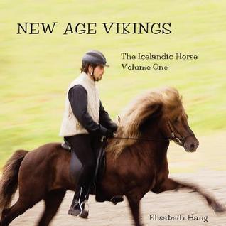 New Age Vikings, the Icelandic Horse. Volume One