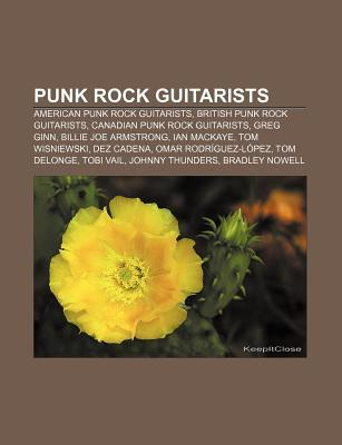 Punk Rock Guitarists: American Punk Rock Guitarists, British Punk Rock Guitarists, Canadian Punk Rock Guitarists, Greg Ginn