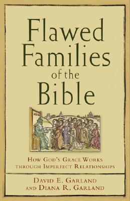 Flawed Families of the Bible by David E. Garland