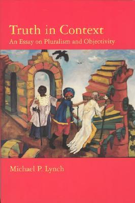 Truth in Context: An Essay on Pluralism and Objectivity