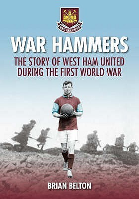 War Hammers: The Story Of West Ham United Fc During The First World War