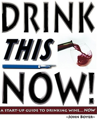 Drink This Now! (A Start-up Guide to Drinking Wine...Now)