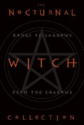 The Nocturnal Witch Collection: Book of Shadows from the Shadows: Nocturnal Witchcraft/Gothic Grimoi