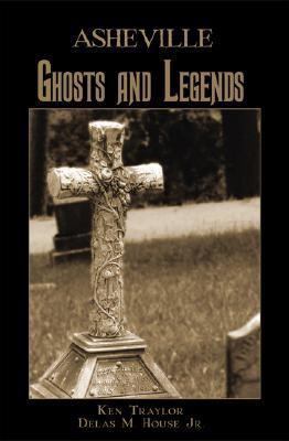 Asheville Ghosts and Legends by Ken Traylor