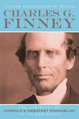 The Autobiography of Charles G. Finney by Charles Grandison Finney