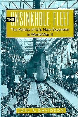 The Unsinkable Fleet: The Politics of U.S. Navy Expansion in World War II