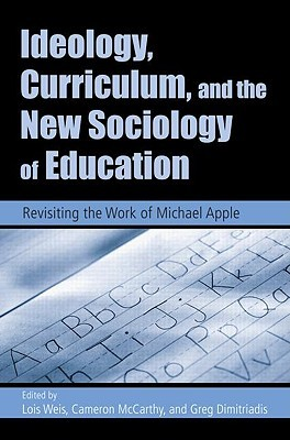 Ideology, Curriculum, and the New Sociology of Education by Lois Weis