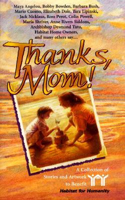 Thanks, Mom!: A Collection of Stories and Artwork to Benefit Habitat for Humanity