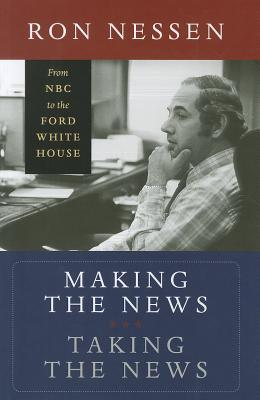 Making the News, Taking the News: From NBC to the Ford White House
