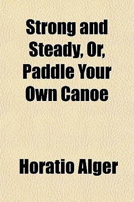 Strong and Steady, Or, Paddle Your Own Canoe