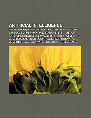 Artificial Intelligence: Game Theory, Fuzzy Logic, Computer Vision, Natural Language Understanding, Expert System