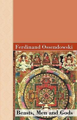 Beasts, Men and Gods by Ferdynand Antoni Ossendowski