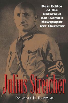 Descargar libros de Google Books en línea Julius Streicher: Nazi Editor of the Notorious Anti-Semitic Newspaper Der Sturmer