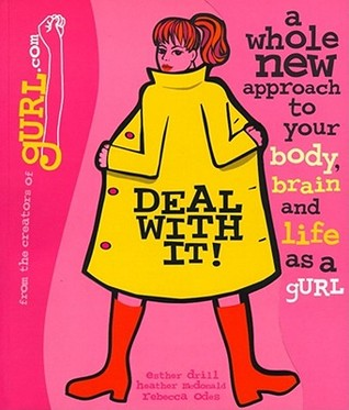Deal with It! A Whole New Approach to Your Body, Brain, and Life as a gURL