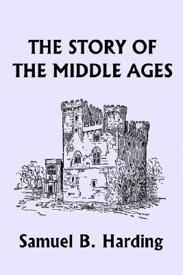 The Story of the Middle Ages by Samuel B. Harding