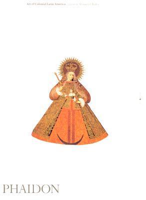 Art of Colonial Latin America (Phaidon Art and Ideas)