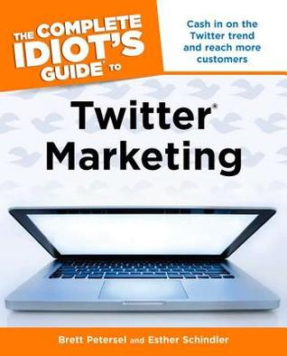 the complete idiot s guide to twitter marketing by brett petersel rh goodreads com Idiots Guide for Medical Omplete Guide Idiots