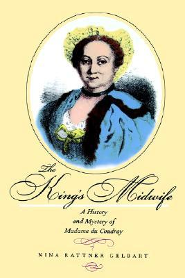 The King's Midwife: A History and Mystery of Madame du Coudray