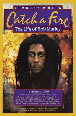 Ebook Catch A Fire: The Life Of Bob Marley by Timothy White DOC!