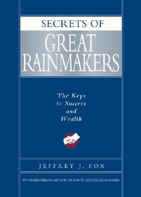 Secrets of Great Rainmakers by Jeffrey J. Fox