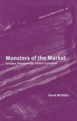 Monsters of the Market: Zombies, Vampires and Global Capitalism