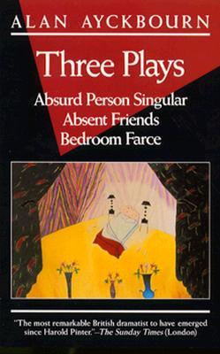 Three Plays: Absurd Person Singular / Absent Friends / Bedroom Farce